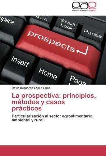La prospectiva: principios, métodos y casos prácticos: Particularización al sector agroalimentario, ambiental y rural
