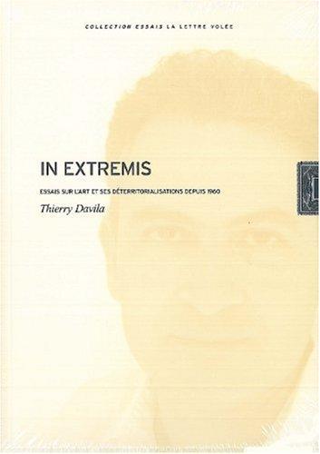 In extremis : Essais sur l'art et ses déterritorialisations depuis 1960