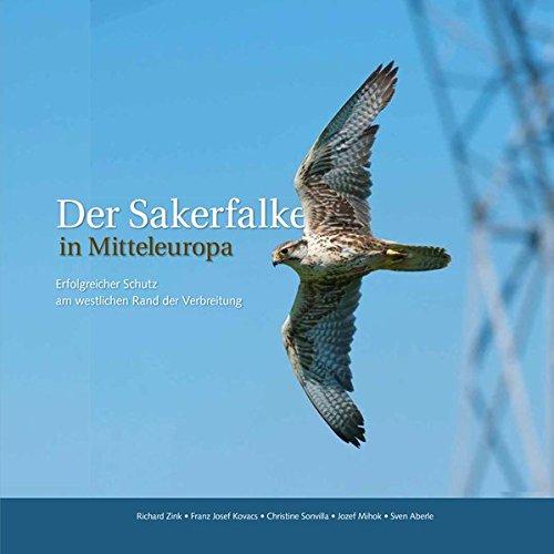 Der Sakerfalke in Mitteleuropa: Erfolgreicher Schutz am westlichen Rand der Verbreitung. (Westlichen Rand)