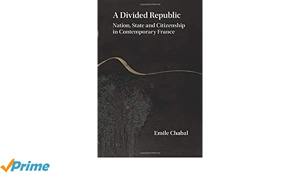 A divided republic : nation, state and citizenship in contemporary France