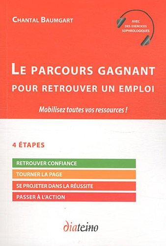 Le parcours gagnant pour retrouver un emploi: Mobilisez toutes vos ressources.