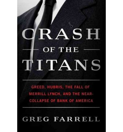 crash-of-the-titans-greed-hubris-the-fall-of-merrill-lynch-and-the-near-collapse-of-bank-of-america-