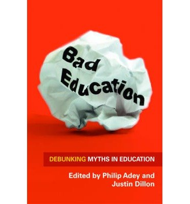 [ BAD EDUCATION: DEBUNKING MYTHS IN EDUCATION ] By Dillon, Justin ( AUTHOR ) Oct-2012[ Paperback ]
