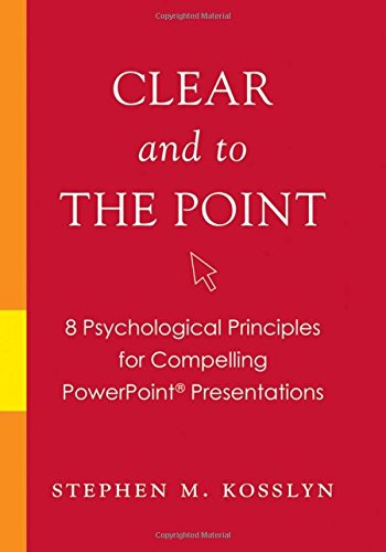 Clear and to the Point: 8 psychological principles for compelling PowerPoint presentations