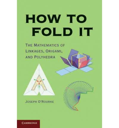 How to Fold It The Mathematics of Linkages, Origami and Polyhedra {{ HOW TO FOLD IT THE MATHEMATICS OF LINKAGES, ORIGAMI AND POLYHEDRA }} By O'Rourke, Joseph ( AUTHOR) Apr-25-2011
