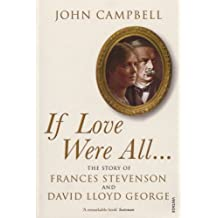 If Love Were All: The Story of Frances Stevenson and David Lloyd George by John Campbell (2007-06-26)