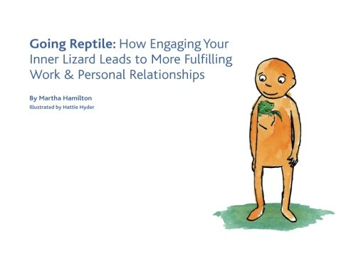 going-reptile-how-engaging-your-inner-lizard-leads-to-more-fulfilling-work-and-personal-relationship