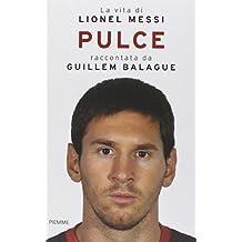 Pulce. La vita di Lionel Messi by Guillem Balague (2014-01-01)