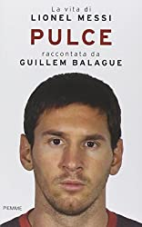 Pulce. La vita di Lionel Messi by Guillem Balague (2014-01-01)
