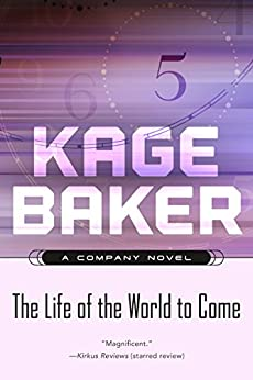 The Life of the World to Come: A Company Novel (The Company) by [Baker, Kage]