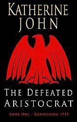 The Defeated Aristocrat: Konigsberg 1919 (Konigsberg 1919 Book 1) by Katherine John (2015-02-19)