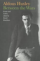 Aldous Huxley - Between the Wars: Essays and Letters by Aldous Huxley (1994-07-01)