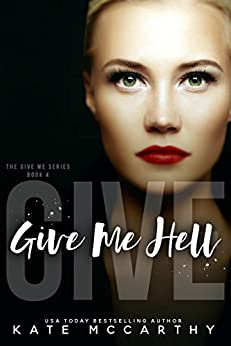 Give Me Hell (Give Me series Book 4) by [McCarthy, Kate]