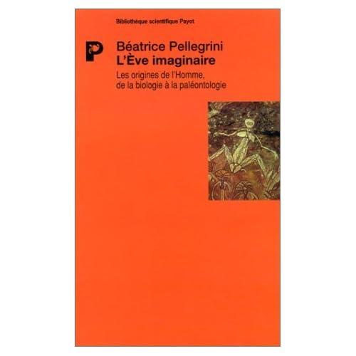 L'Eve imaginaire : Les origines de l'homme, de la biologie à la paléontologie