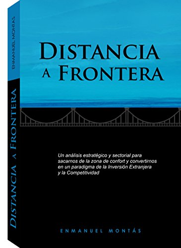 Distancia a Frontera: Un Análisis Estratégico y Sectorial para sacarnos de la zona de confort y convertirnos en un paradigma de la inversión extranjera y la competitividad por Enmanuel Montás