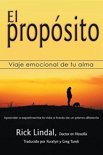 El propósito: Viaje emocional de tu alma: Aprender a experimentar la vida a través de un prisma diferente por Rick Lindal