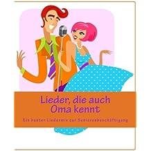 Lieder, die auch Oma kennt: Ein bunter Liedermix zur Seniorenbeschäftigung - Gruppenangebot
