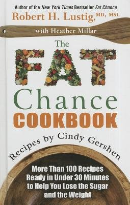 [(The Fat Chance Cookbook: More Than 100 Recipes Ready in Under 30 Minutes to Help You Lose the Sugar and the Weight)] [Author: Robert H Lustig] published on (August, 2014)