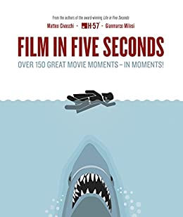 Film in Five Seconds: Over 150 Great Movie Moments - in Moments! par [Milesi, Gianmarco, Civaschi, Matteo]