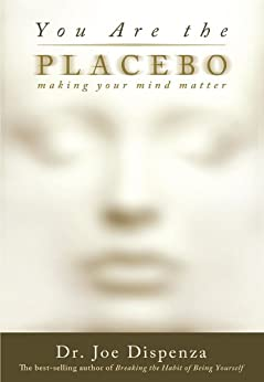 You Are the Placebo: Making Your Mind Matter von [Dispenza, Dr. Joe]