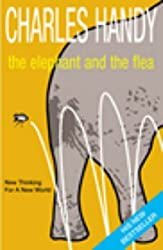The Elephant And The Flea: Looking Backwards to the Future by Charles Handy (2002-11-07)