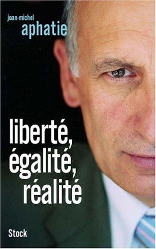 Liberté. égalité. réalité de Aphatie. Jean-Michel (2006) Broché