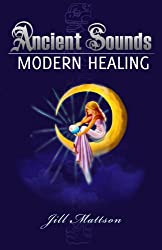 Ancient Sounds - Modern Healing (English Edition)