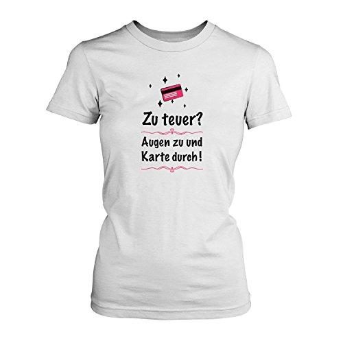 Zu teuer? Augen zu und Karte durch! - Damen T-Shirt von Fashionalarm   Fun Spruch Shirt Shoppen Shopping Einkaufen Geld Lifestyle Weiß
