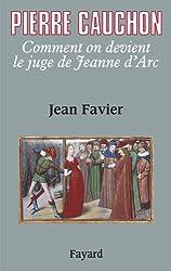 Pierre Cauchon: Comment on devient le juge de Jeanne d'Arc