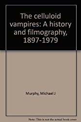The celluloid vampires: A history and filmography, 1897-1979