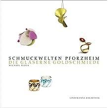 Schmuckwelten Pforzheim: Die gläserne Goldschmiede (Lindemanns Bibliothek)