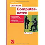 Grundkurs Computernetze: Eine kompakte Einf�hrung in die Rechnerkommunikation - Anschaulich, verst�lich, praxisnah