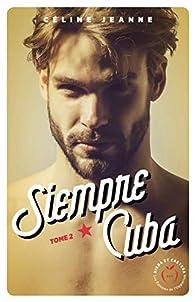 Siempre Cuba - tome 2 par Céline Jeanne