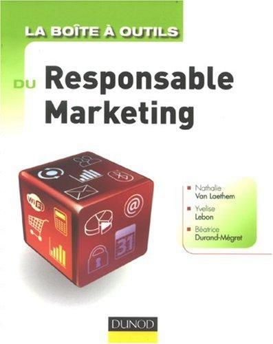 La boîte à outils du Responsable Marketing par Nathalie Van Laethem, Yvelise Lebon, Béatrice Durand-Mégret