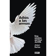Adiós a las armas: Una crónica del final de ETA (DEBATE)