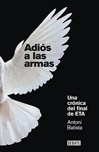 Adiós a las armas: Una crónica del final de ETA (Crónica y Periodismo)