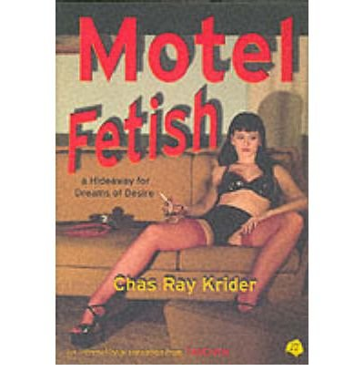 [(Motel Fetish Photobook * * )] [Author: Chas Ray Krider] [Oct-2002]