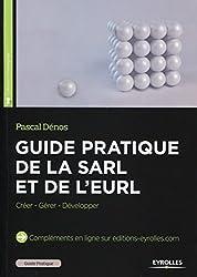 Guide pratique de la SARL et de l'EURL : Créer - Gérer - Développer