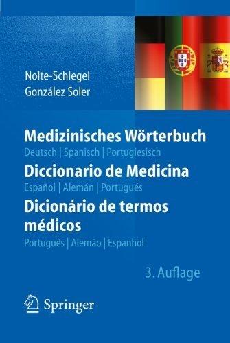 Medizinisches W????rterbuch/Diccionario de Medicina/Dicion????rio de termos m????dicos: deutsch _ spanisch _ portugiesisch/espa????ol _ alem????n _ ... (German, Spanish and Portuguese Edition) by Irmgard Nolte-Schlegel (2013-10-22)