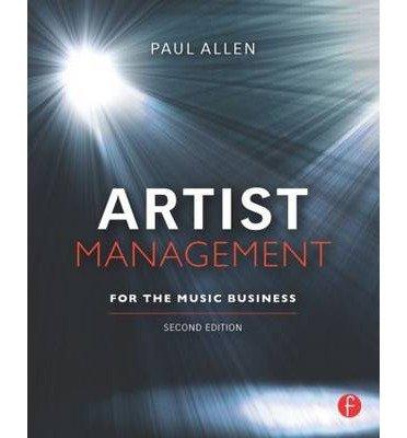 [(Artist Management for the Music Business )] [Author: Paul Allen] [Apr-2011]