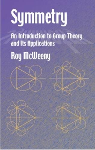 Symmetry: An Introduction to Group Theory and Its Applications (Dover Books on Physics) por Roy McWeeny
