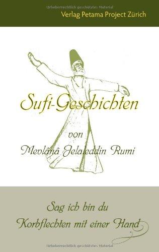Sufi-Geschichten von Mevlânâ Jelaleddin Rumi: Sag ich bin du - Korbflechten mit einer Hand