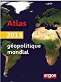 Atlas géopolitique mondial 2013