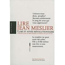 Lire Jean Meslier, curé et athée révolutionnaire. Introduction au mesliérisme et extraits de son oeuvre