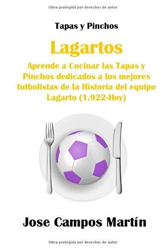 922 Hoy Las Historia Los Equipo Lagarto1 Mejores Cocinar Futbolistas Dedicados La De LagartosAprende Tapas Del Pinchos Y A XiOkuPZ