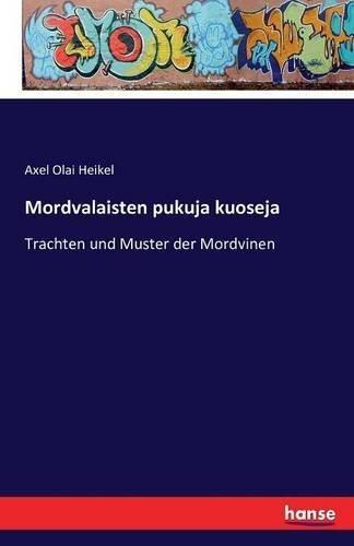 Mordvalaisten pukuja kuoseja: Trachten und Muster der Mordvinen by Axel Olai Heikel (2016-05-25)