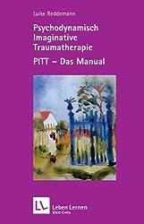 Psychodynamisch Imaginative Traumatherapie: PITT - das Manual (Leben Lernen 167)
