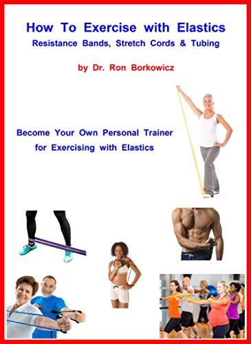 How To Exercise with Elastics - Resistance Bands, Stretch Cords and Tubing (English Edition) por Dr. Ronald J. Borkowicz