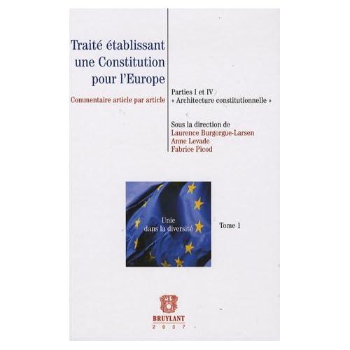 Traité établissant une Constitution pour l'Europe : Partie I et IV 'Architecture constitutionnelle',Commentaire article par article,Tome 1