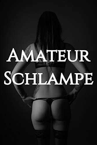 Amateur Schlampe: Geile Sexgeschichten im Sammelband - FSK 18: (Sexgeschichten ab 18 unzensiert, Sexgeschichten, Sex Stories, erotische Kurzgeschichten, Erotik)